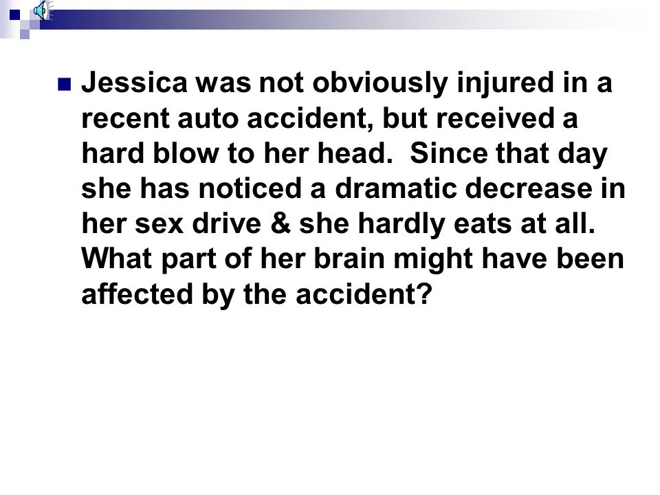 Jessica was not obviously injured in a recent auto accident, but received a hard blow to her head.