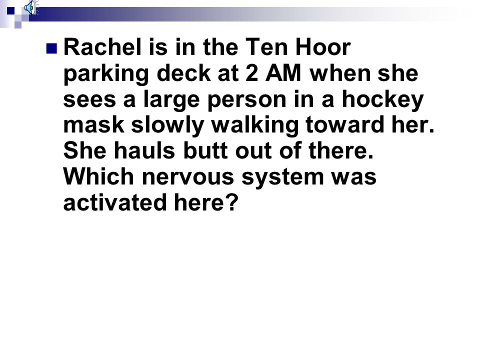 Rachel is in the Ten Hoor parking deck at 2 AM when she sees a large person in a hockey mask slowly walking toward her.