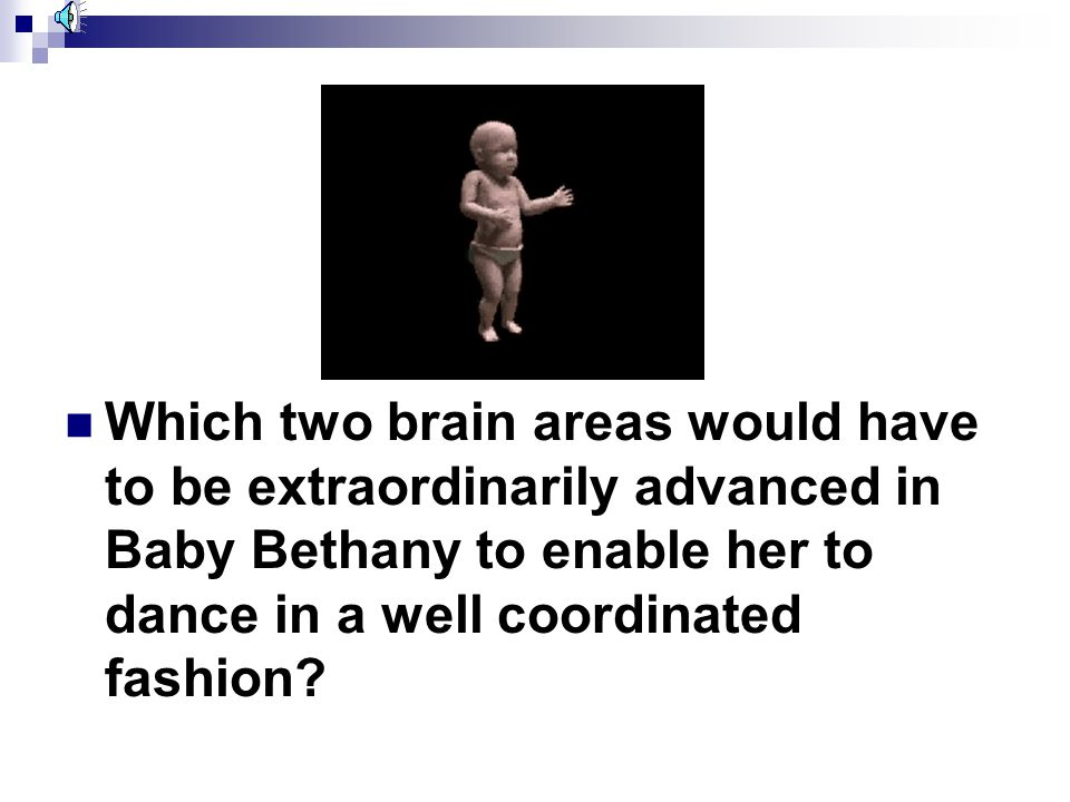 Which two brain areas would have to be extraordinarily advanced in Baby Bethany to enable her to dance in a well coordinated fashion