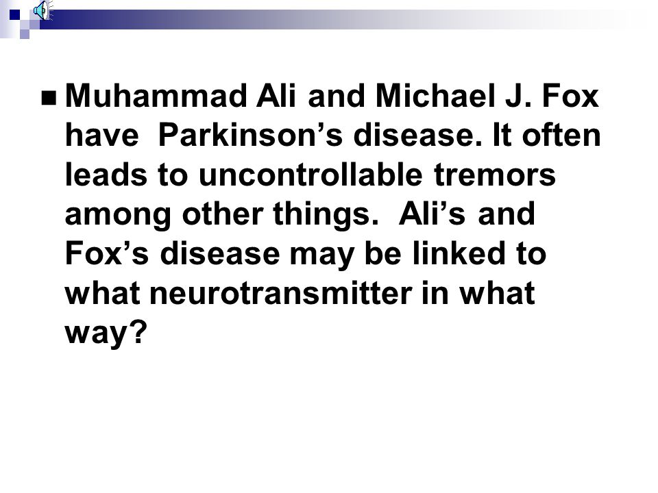 Muhammad Ali and Michael J. Fox have Parkinson's disease