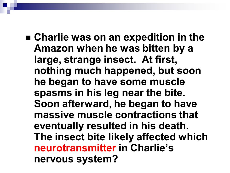 Charlie was on an expedition in the Amazon when he was bitten by a large, strange insect.