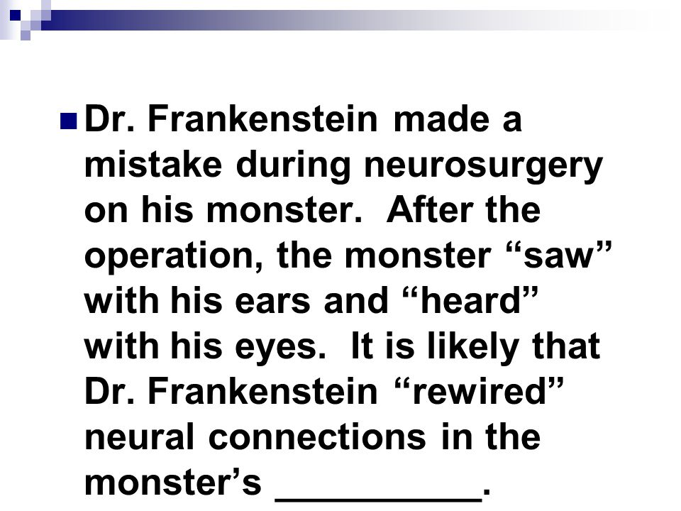 Dr. Frankenstein made a mistake during neurosurgery on his monster