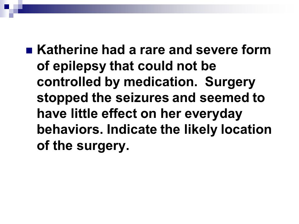 Katherine had a rare and severe form of epilepsy that could not be controlled by medication.