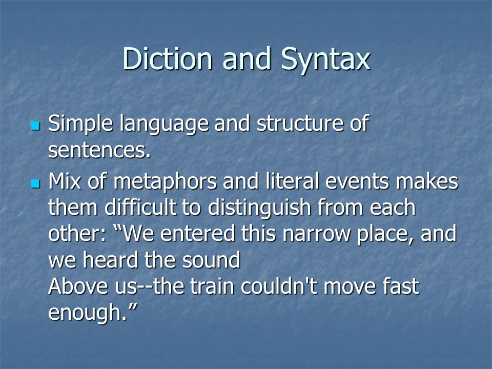 Diction and Syntax Simple language and structure of sentences.
