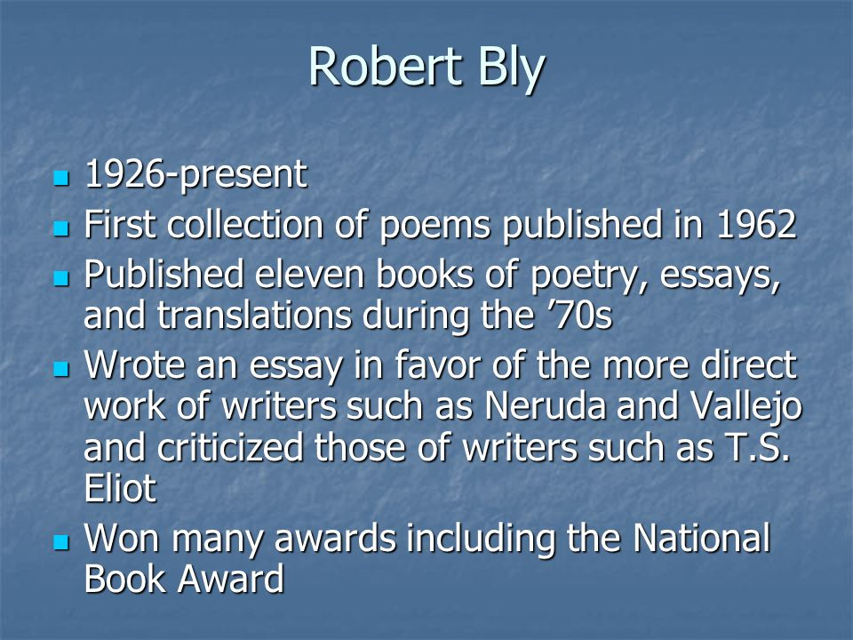 Robert Bly 1926-present First collection of poems published in 1962