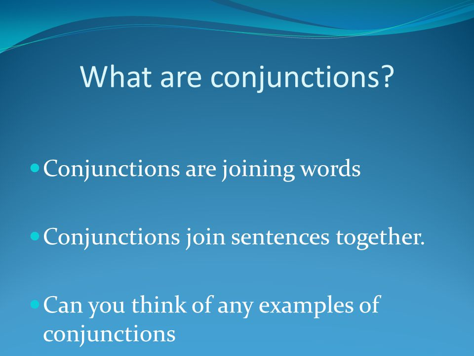 What are conjunctions Conjunctions are joining words