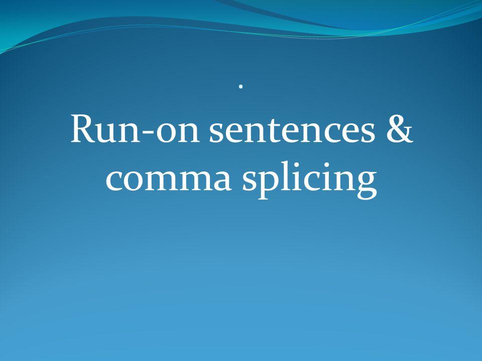 Run-on sentences & comma splicing