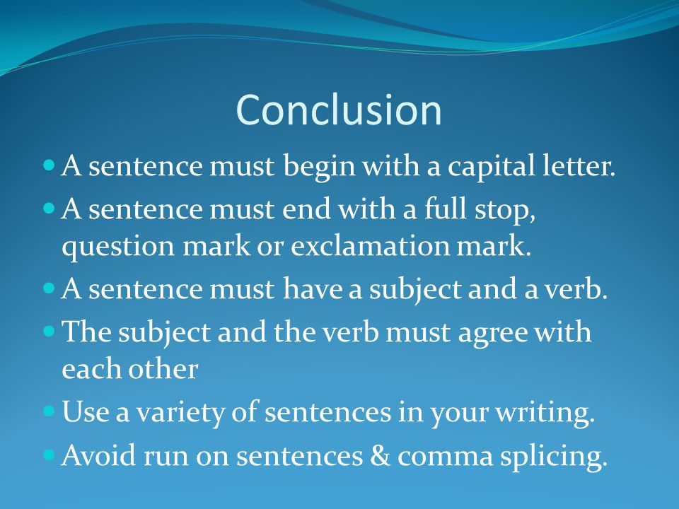 Conclusion A sentence must begin with a capital letter.