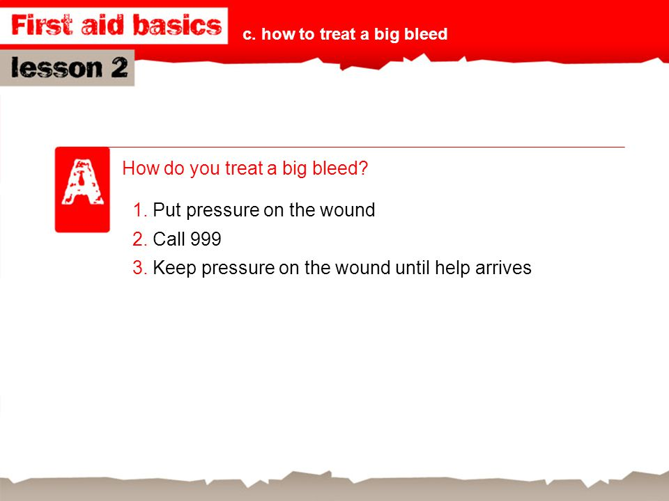How do you treat a big bleed