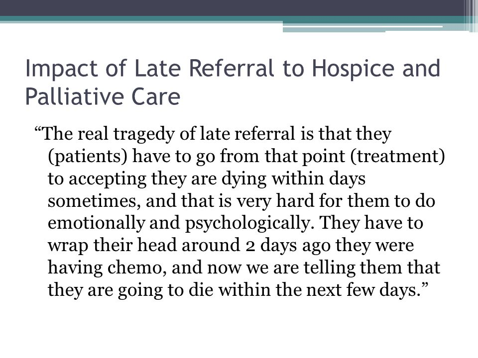 Impact of Late Referral to Hospice and Palliative Care