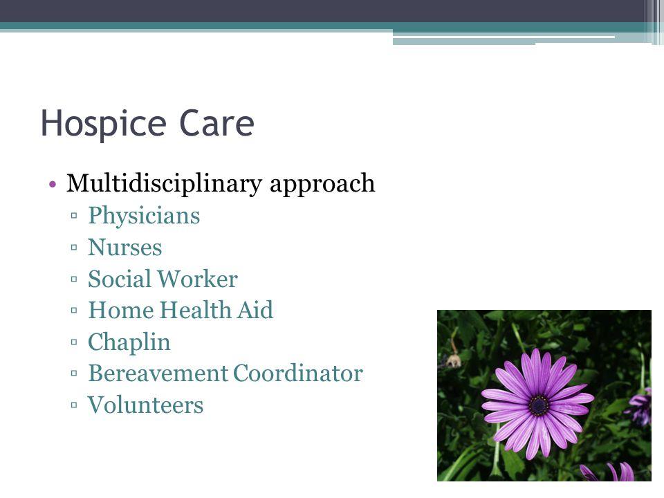 Hospice Care Multidisciplinary approach Physicians Nurses