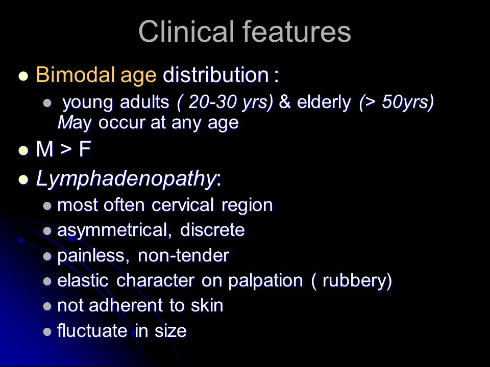 Clinical features Bimodal age distribution : M > F Lymphadenopathy: