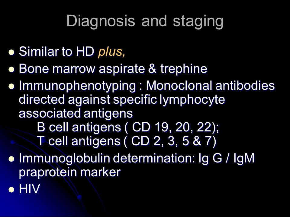 Diagnosis and staging Similar to HD plus,