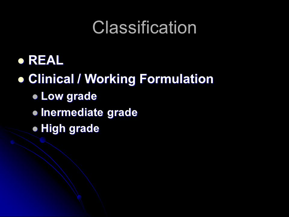 Classification REAL Clinical / Working Formulation Low grade
