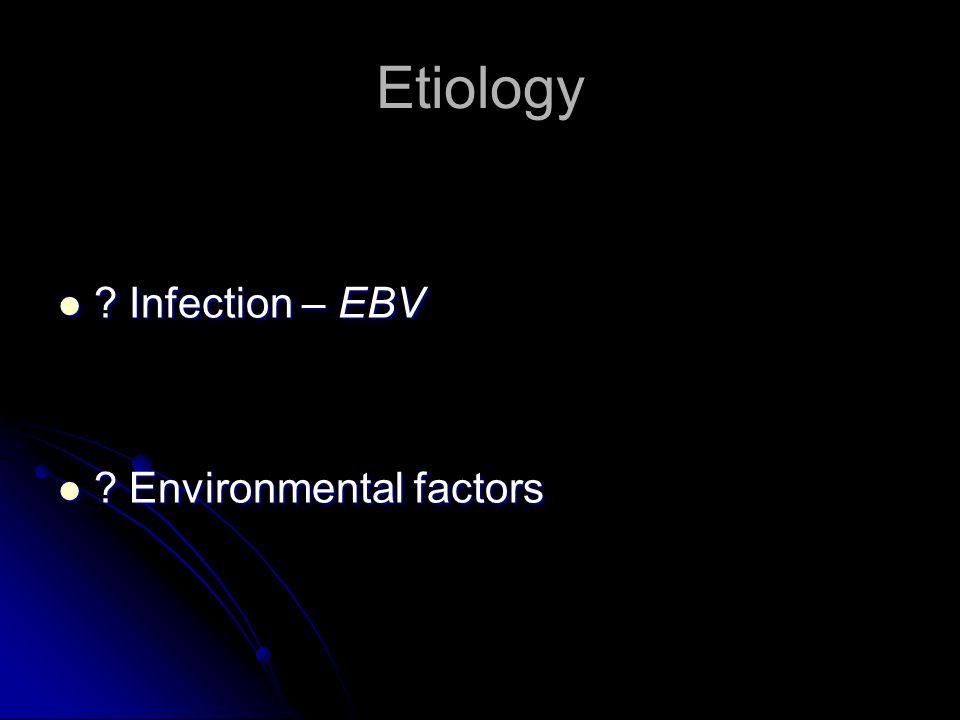 Etiology Infection – EBV Environmental factors