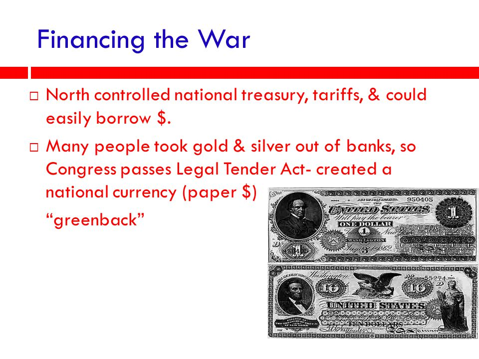 Financing the War North controlled national treasury, tariffs, & could easily borrow $.