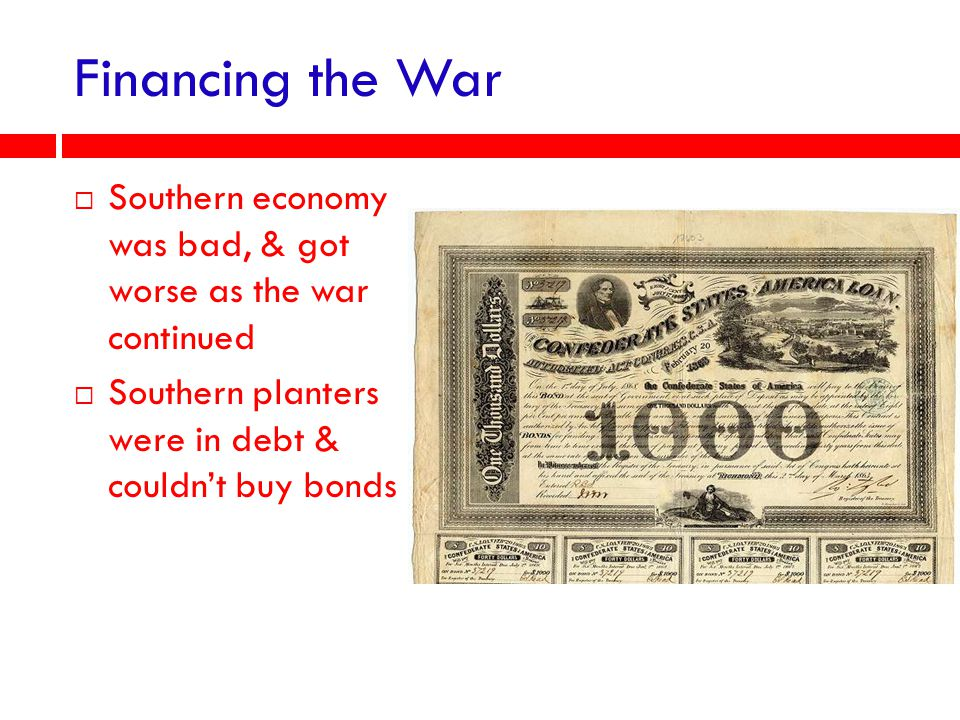 Financing the War Southern economy was bad, & got worse as the war continued.