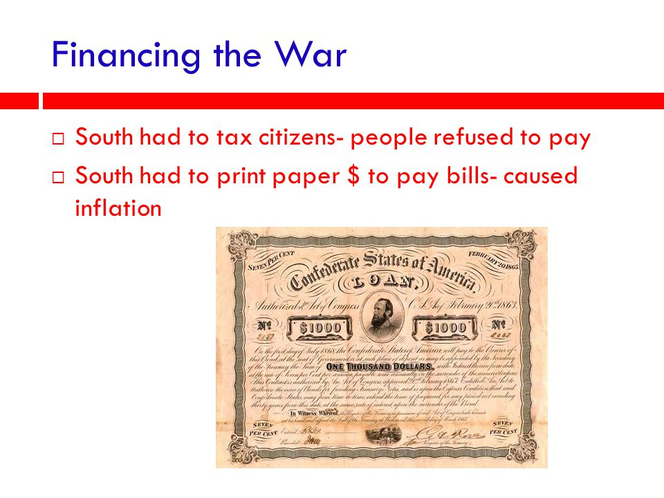 Financing the War South had to tax citizens- people refused to pay