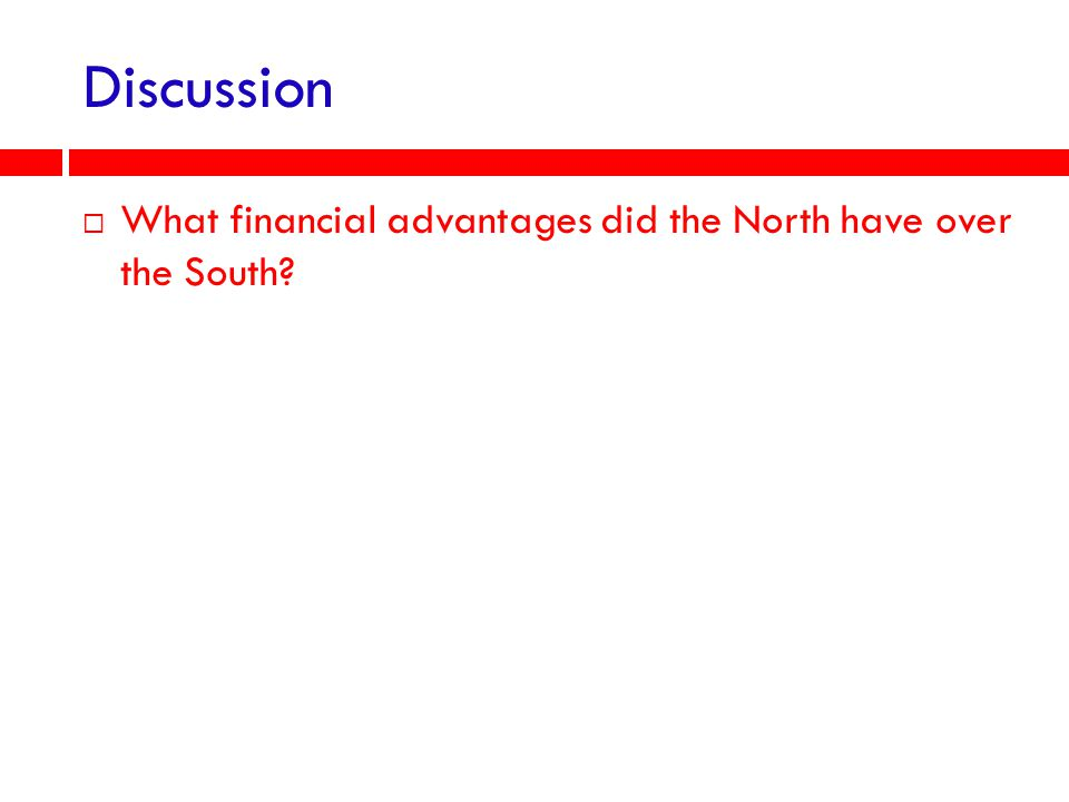 Discussion What financial advantages did the North have over the South