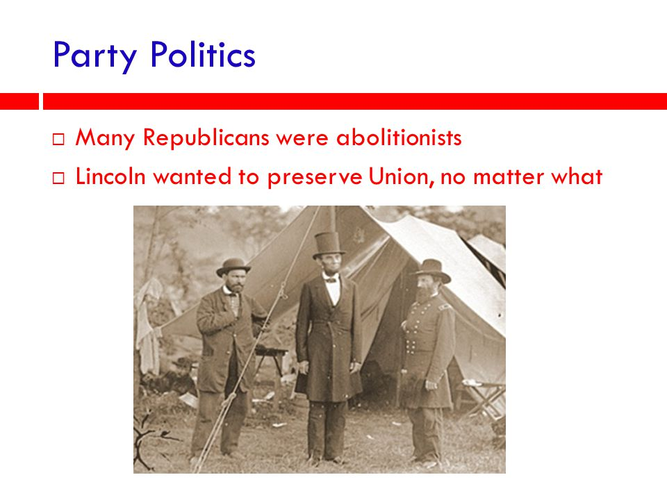 Party Politics Many Republicans were abolitionists