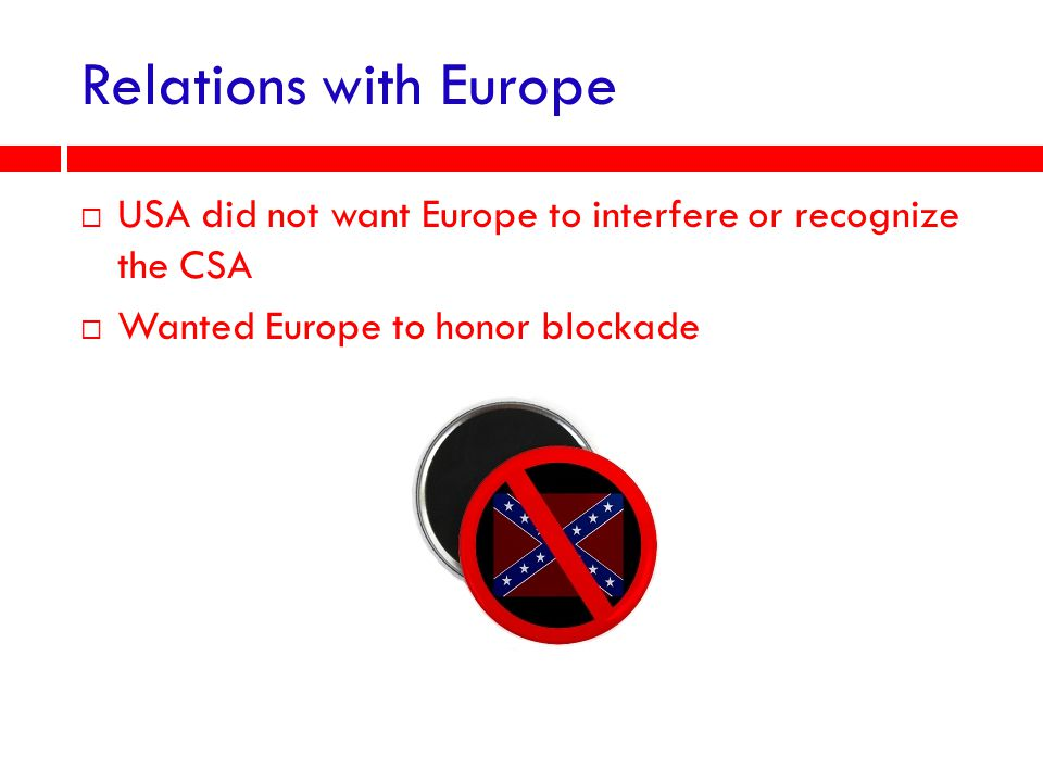 Relations with Europe USA did not want Europe to interfere or recognize the CSA.
