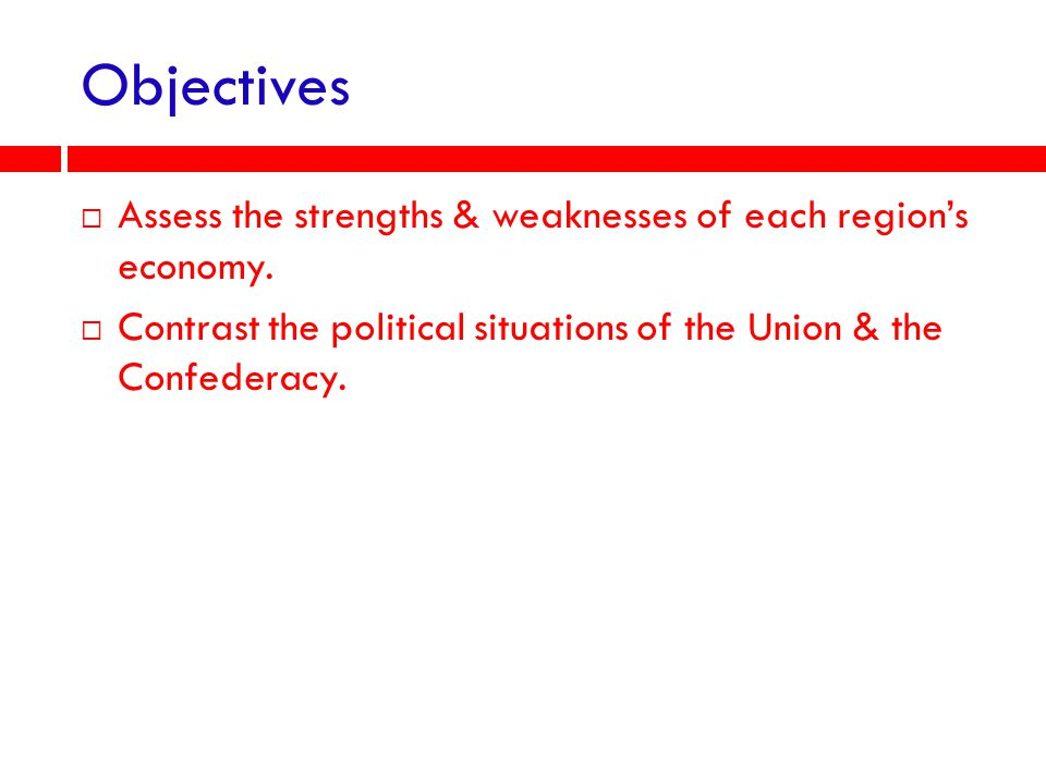 Objectives Assess the strengths & weaknesses of each region's economy.