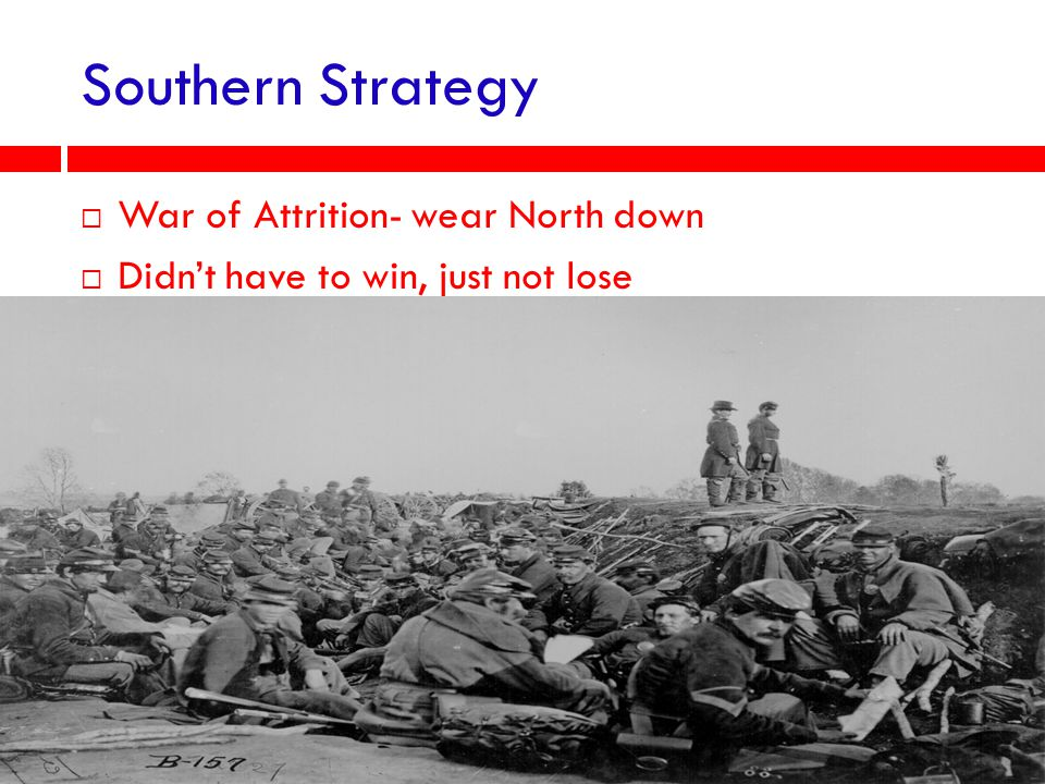 Southern Strategy War of Attrition- wear North down