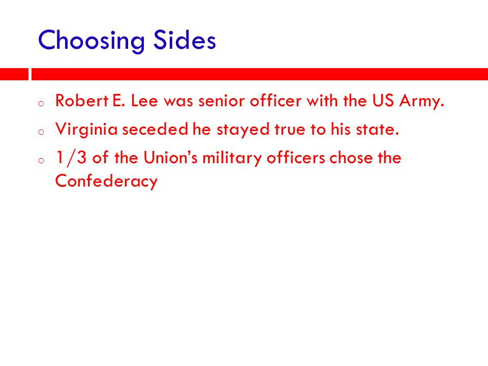 Choosing Sides Robert E. Lee was senior officer with the US Army.