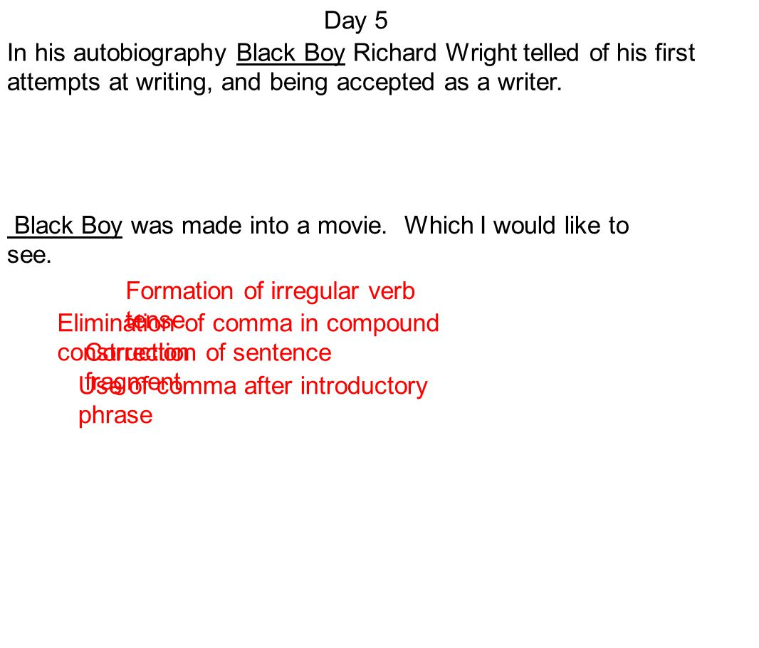 Day 5 In his autobiography Black Boy Richard Wright telled of his first attempts at writing, and being accepted as a writer.