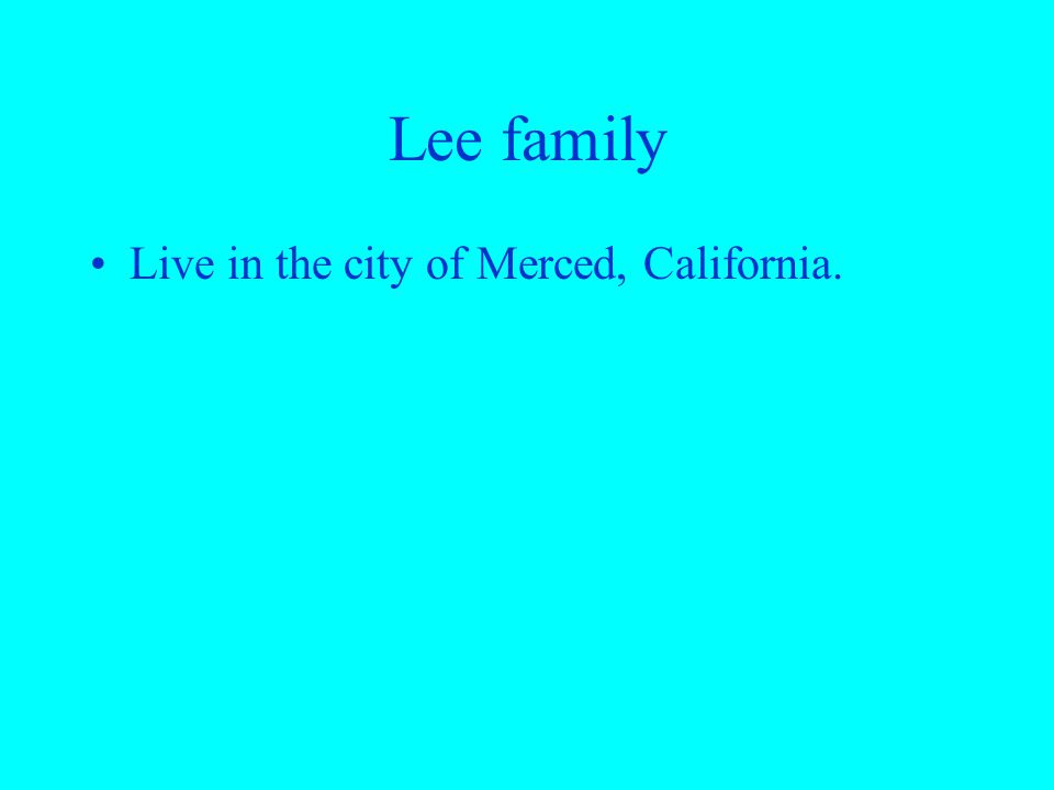 Lee family Live in the city of Merced, California.