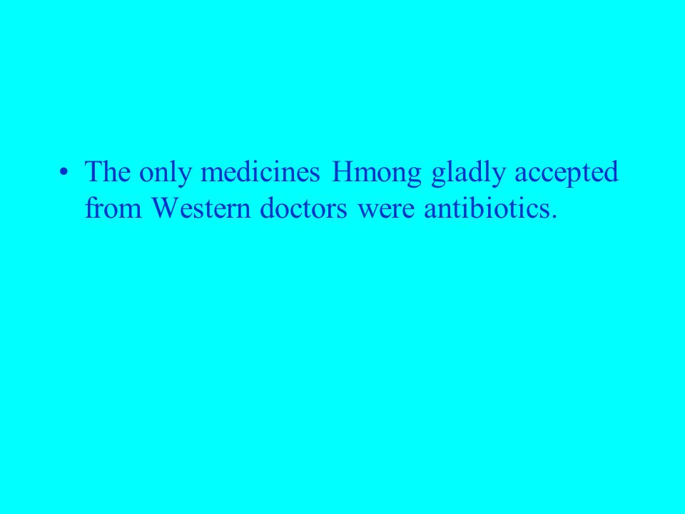 The only medicines Hmong gladly accepted from Western doctors were antibiotics.