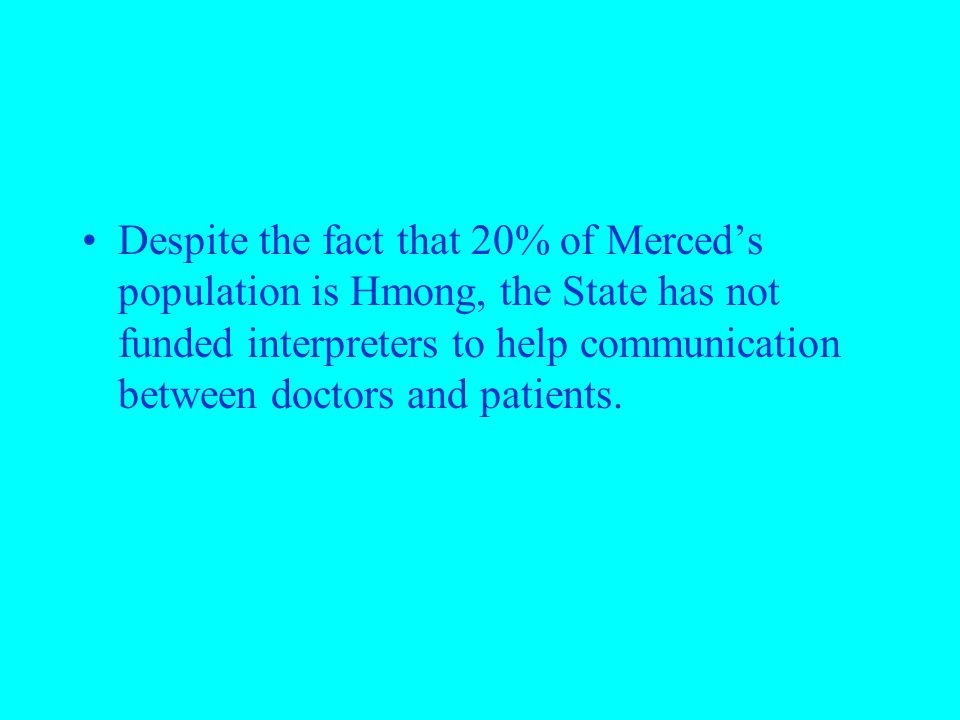 Despite the fact that 20% of Merced's population is Hmong, the State has not funded interpreters to help communication between doctors and patients.