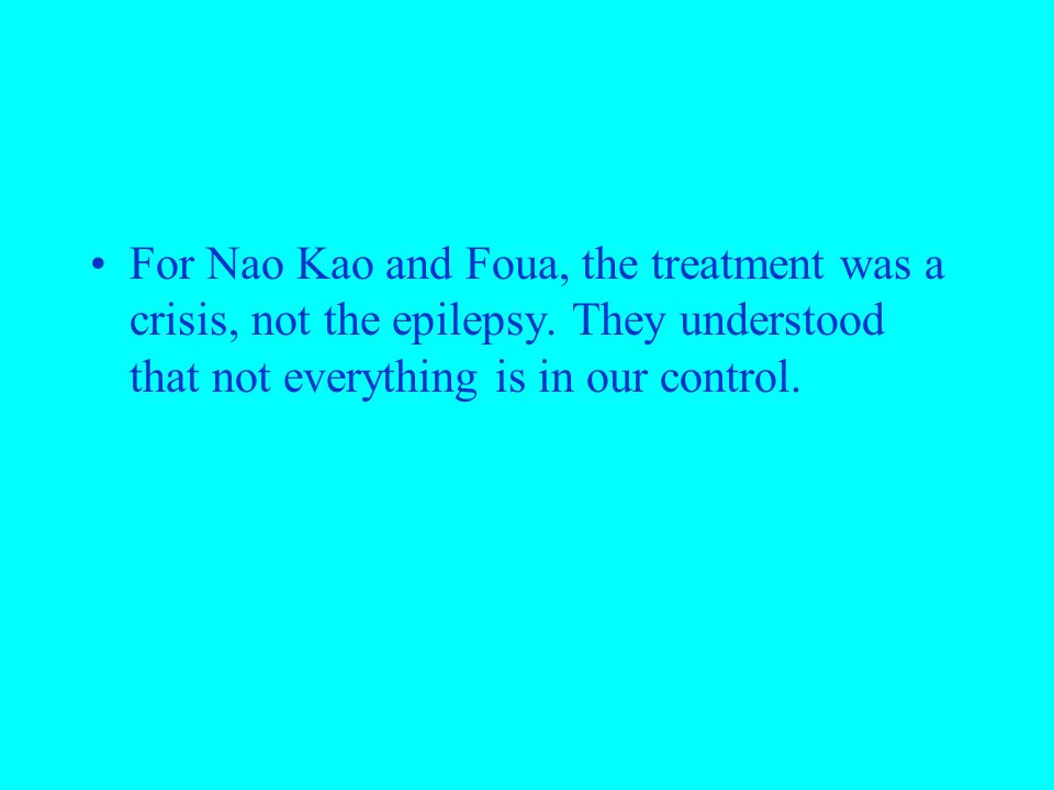 For Nao Kao and Foua, the treatment was a crisis, not the epilepsy