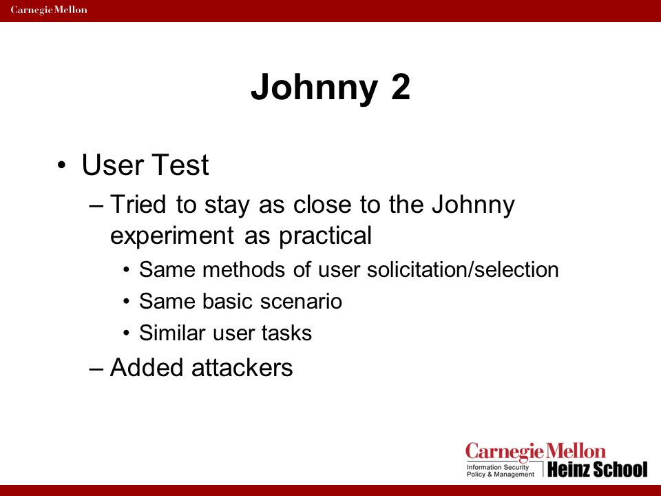 Johnny 2 User Test. Tried to stay as close to the Johnny experiment as practical. Same methods of user solicitation/selection.