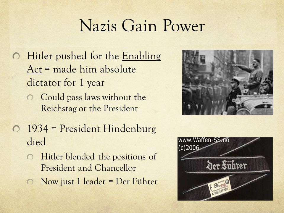 Nazis Gain Power Hitler pushed for the Enabling Act = made him absolute dictator for 1 year.