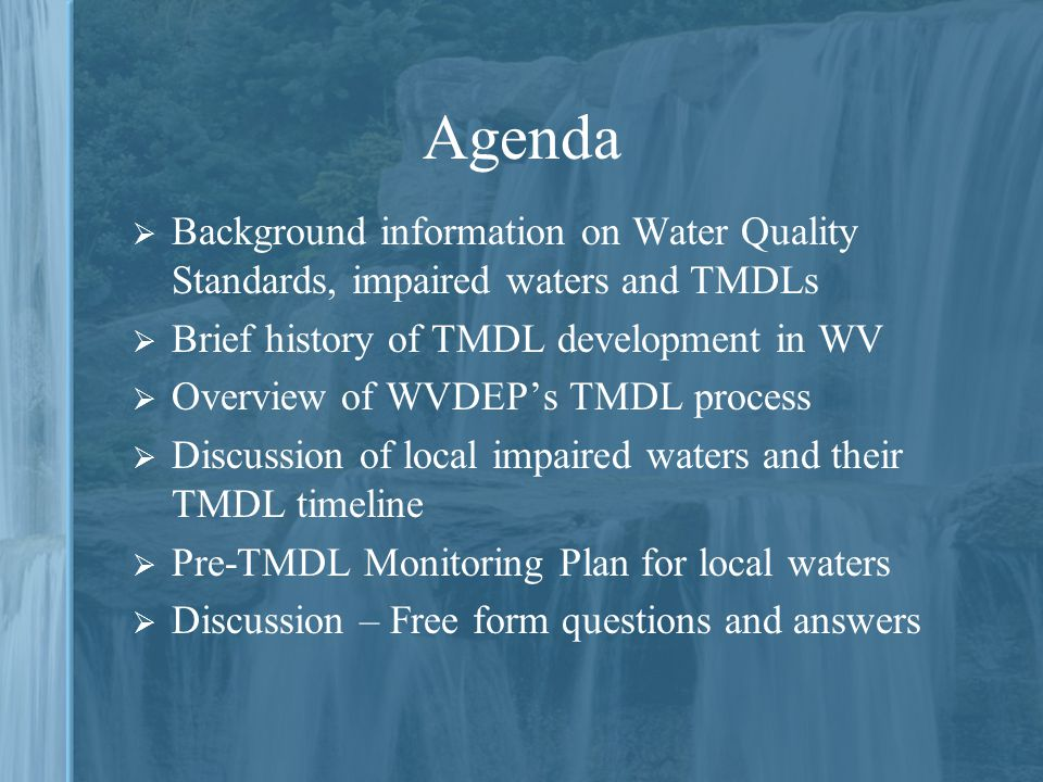 Agenda Background information on Water Quality Standards, impaired waters and TMDLs. Brief history of TMDL development in WV.