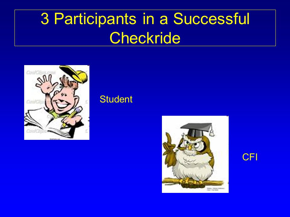 3 Participants in a Successful Checkride