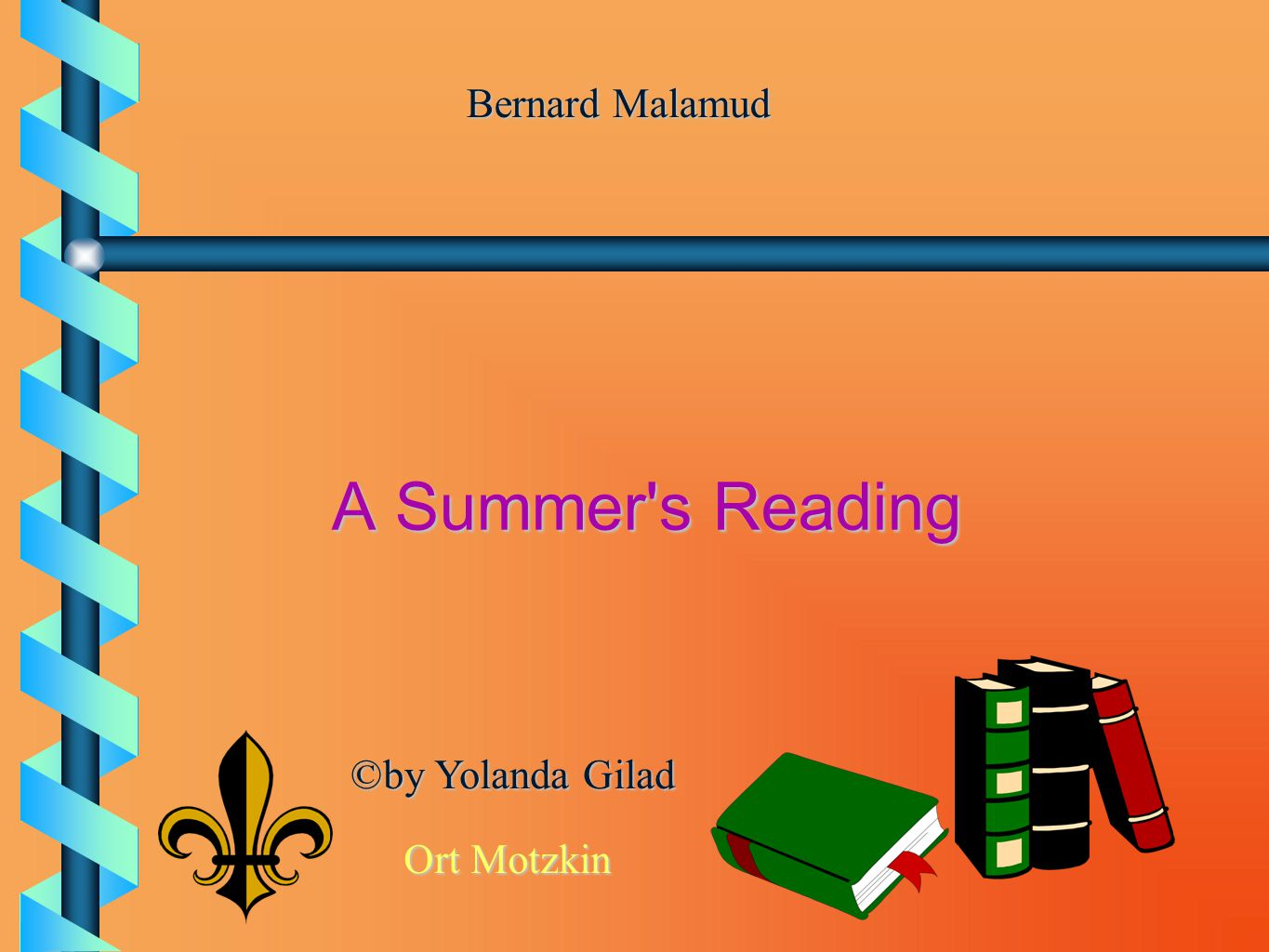 Bernard Malamud A Summer s Reading © by Yolanda Gilad Ort Motzkin