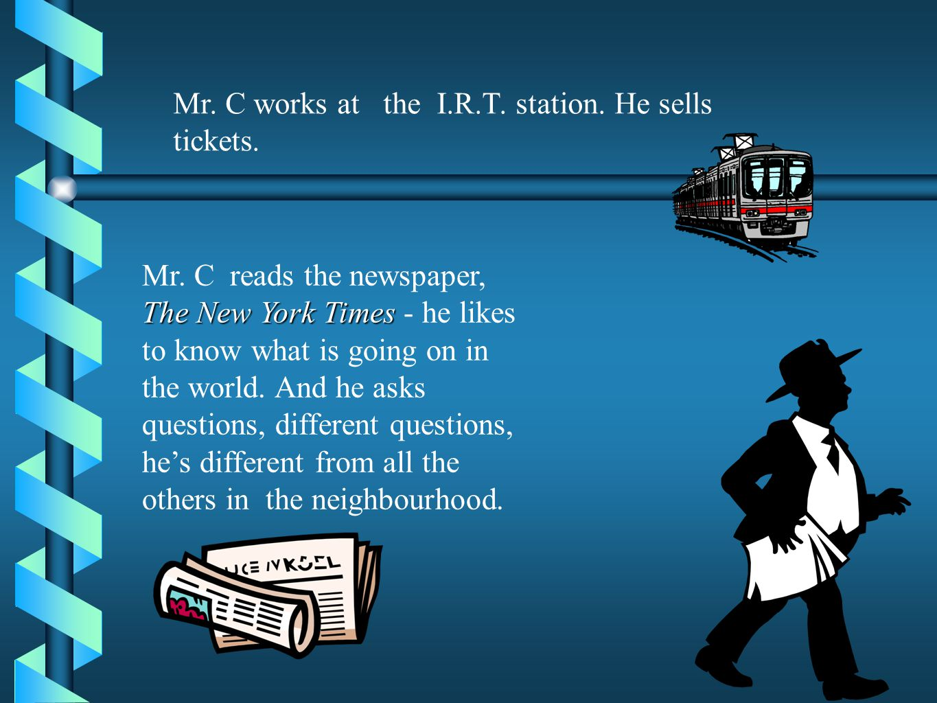 Mr. C works at the I.R.T. station. He sells tickets.