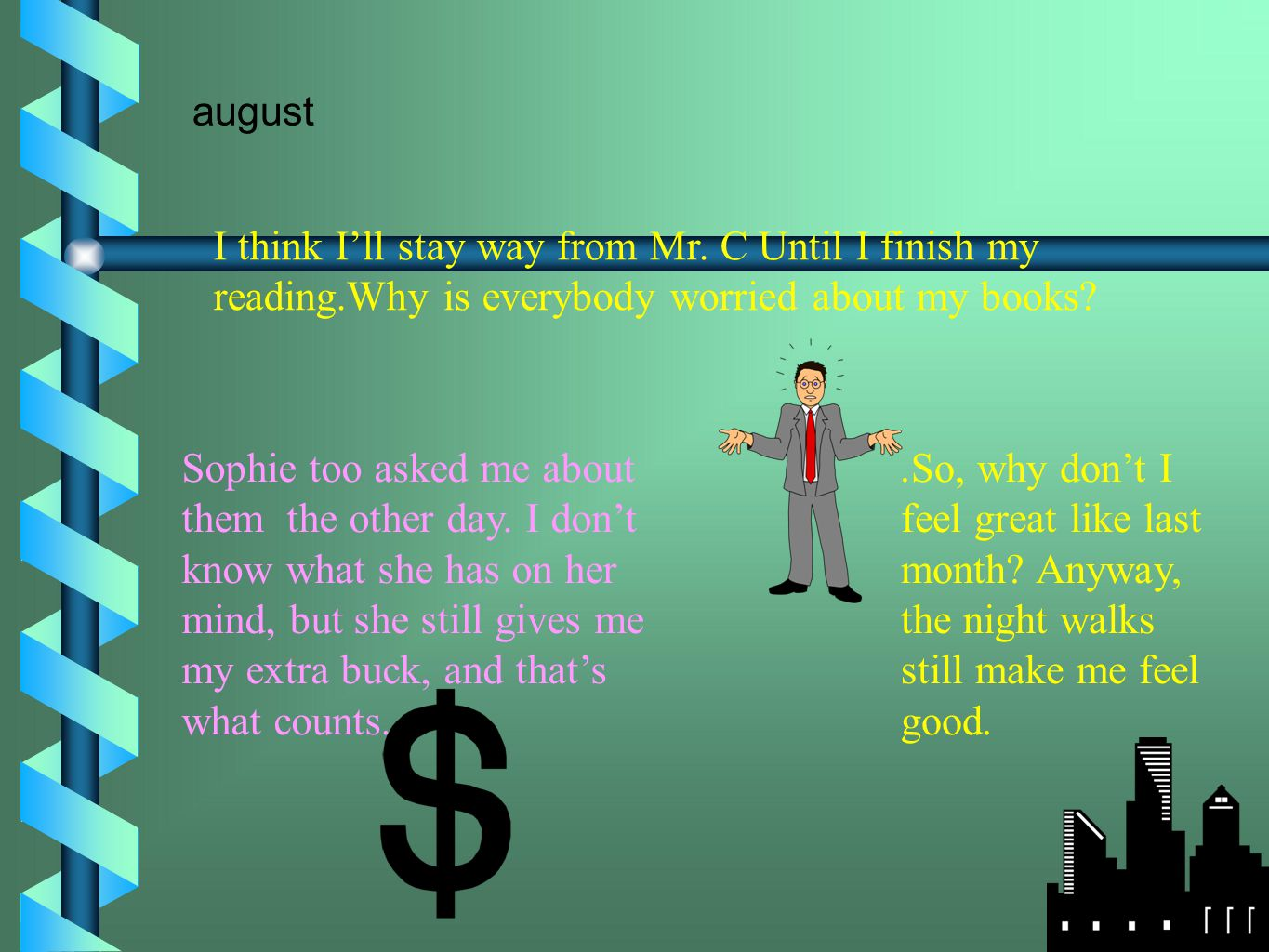 august I think I'll stay way from Mr. C Until I finish my reading.Why is everybody worried about my books