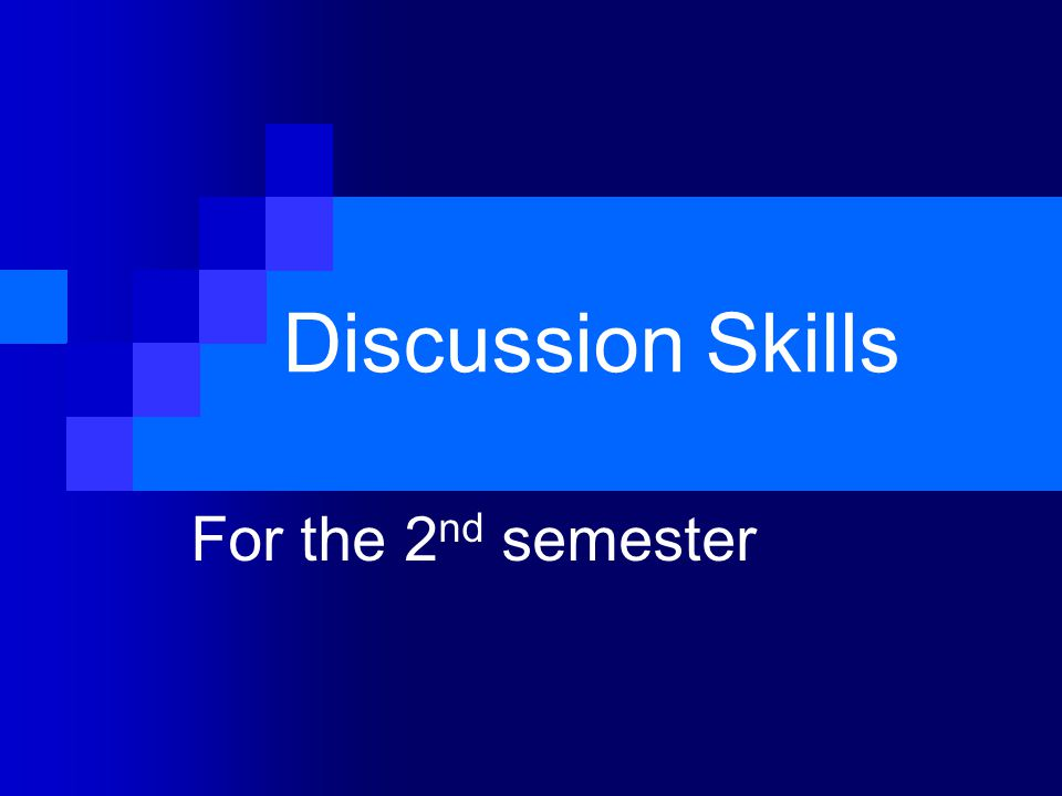 Discussion Skills For the 2nd semester