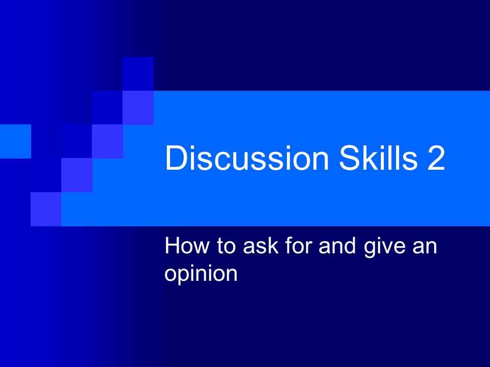 How to ask for and give an opinion