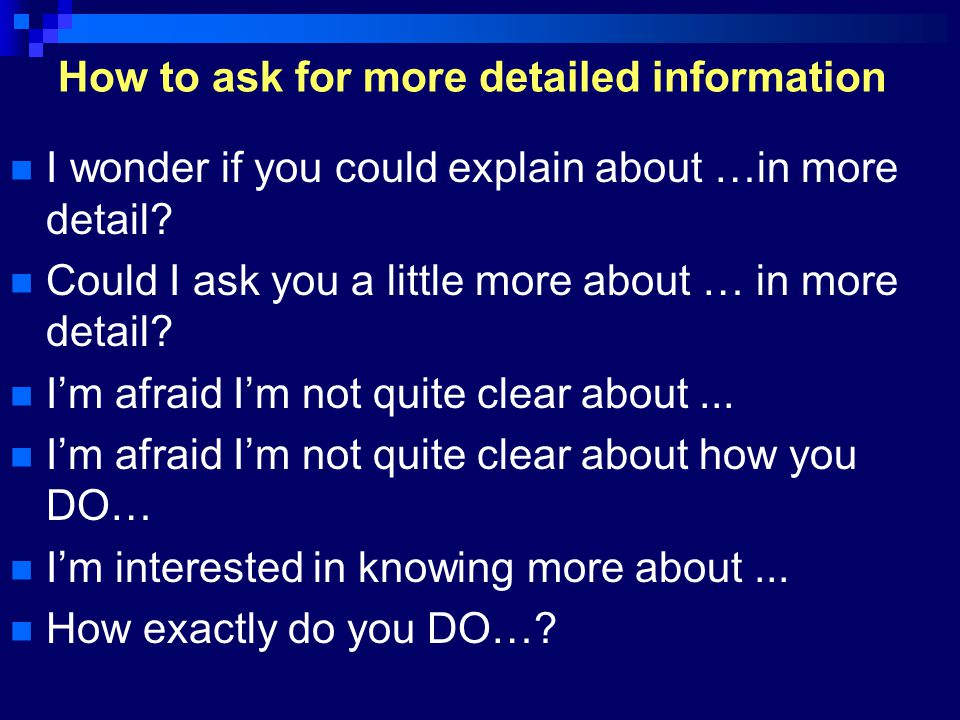 How to ask for more detailed information