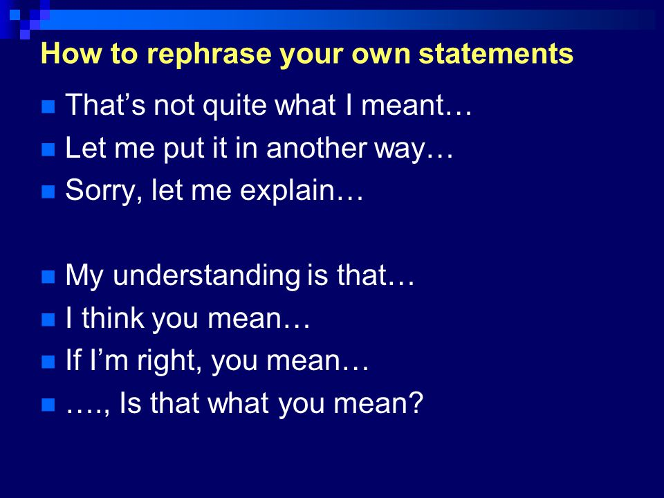 How to rephrase your own statements