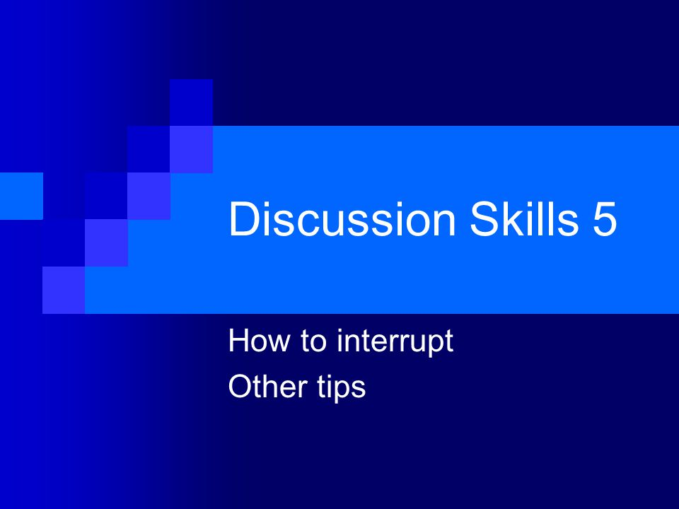 How to interrupt Other tips