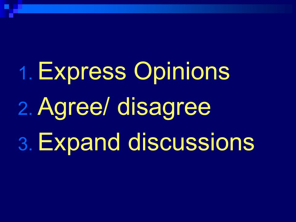 Express Opinions Agree/ disagree Expand discussions