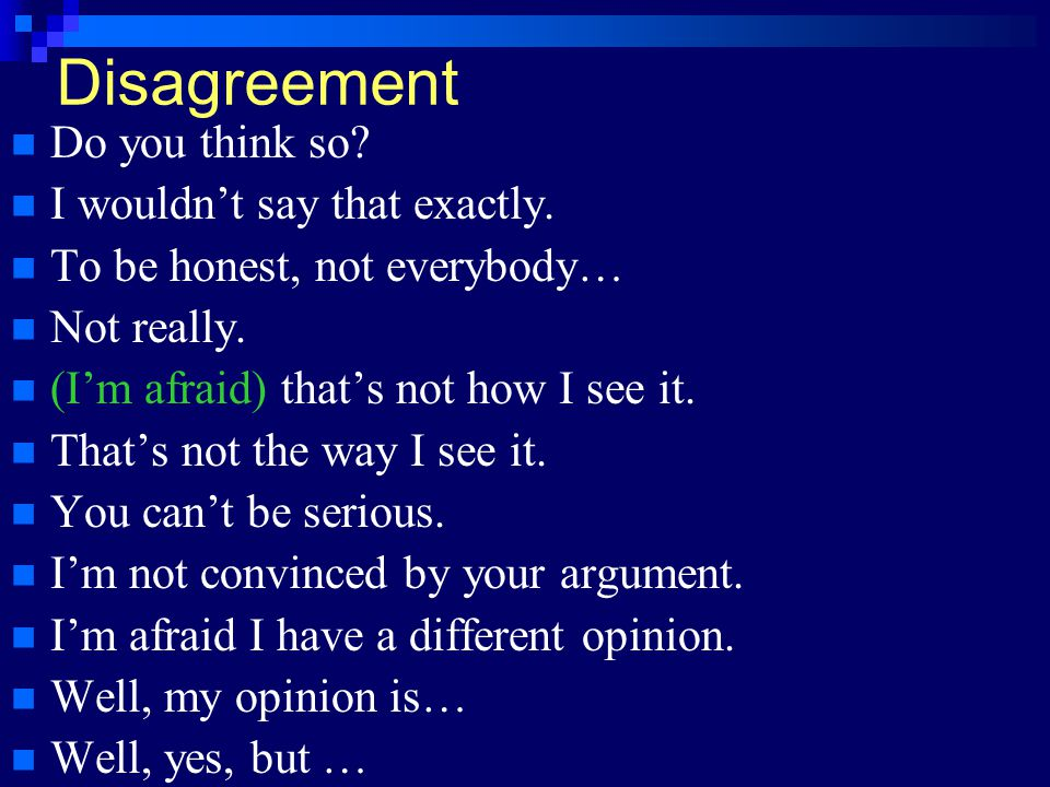Disagreement Do you think so I wouldn't say that exactly.