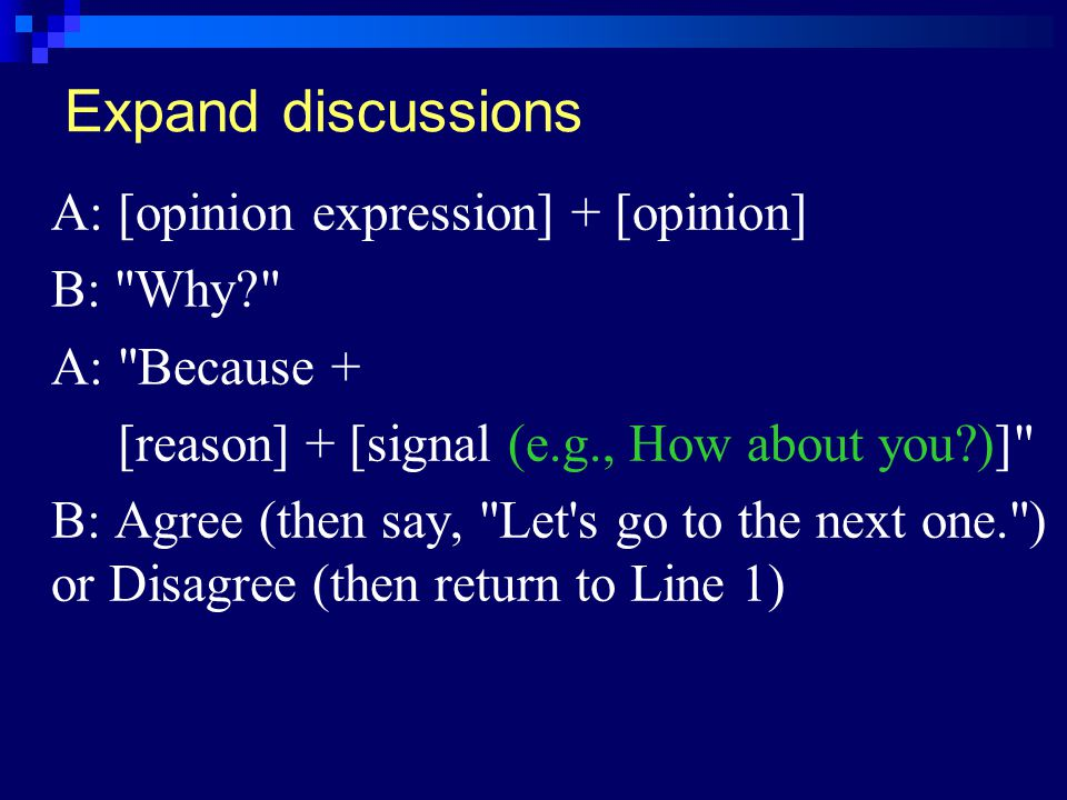 Expand discussions B: Why A: Because +