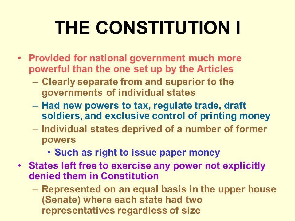 THE CONSTITUTION I Provided for national government much more powerful than the one set up by the Articles.