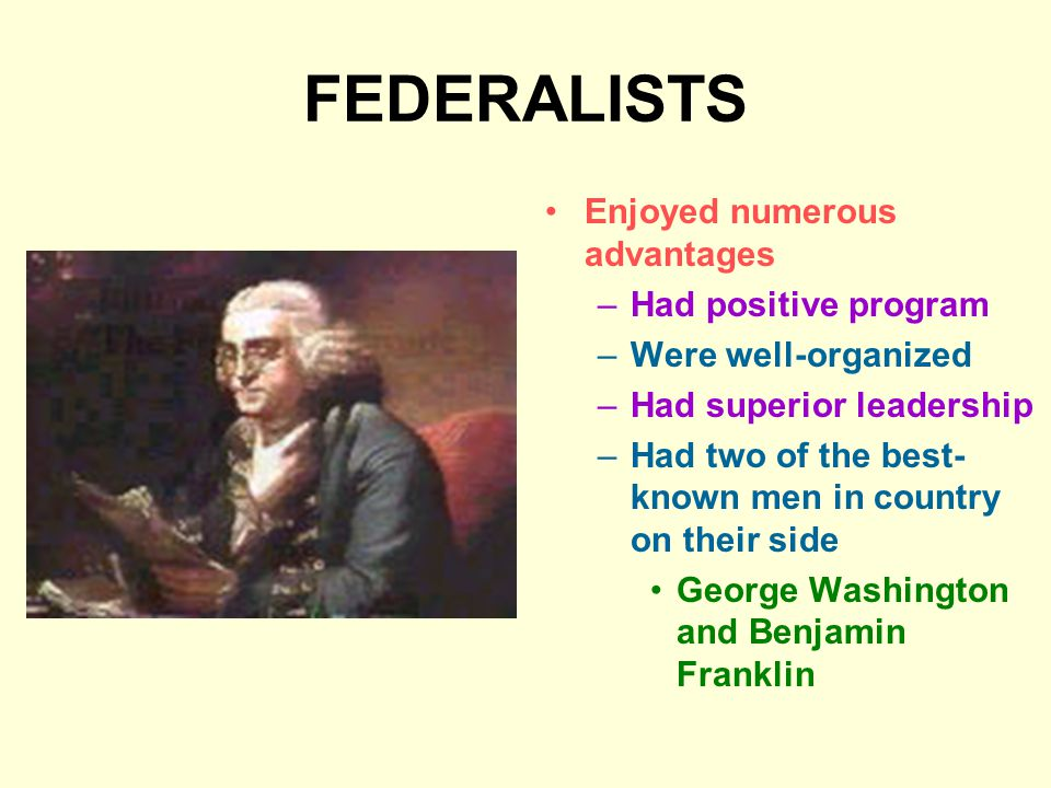 FEDERALISTS Enjoyed numerous advantages Had positive program